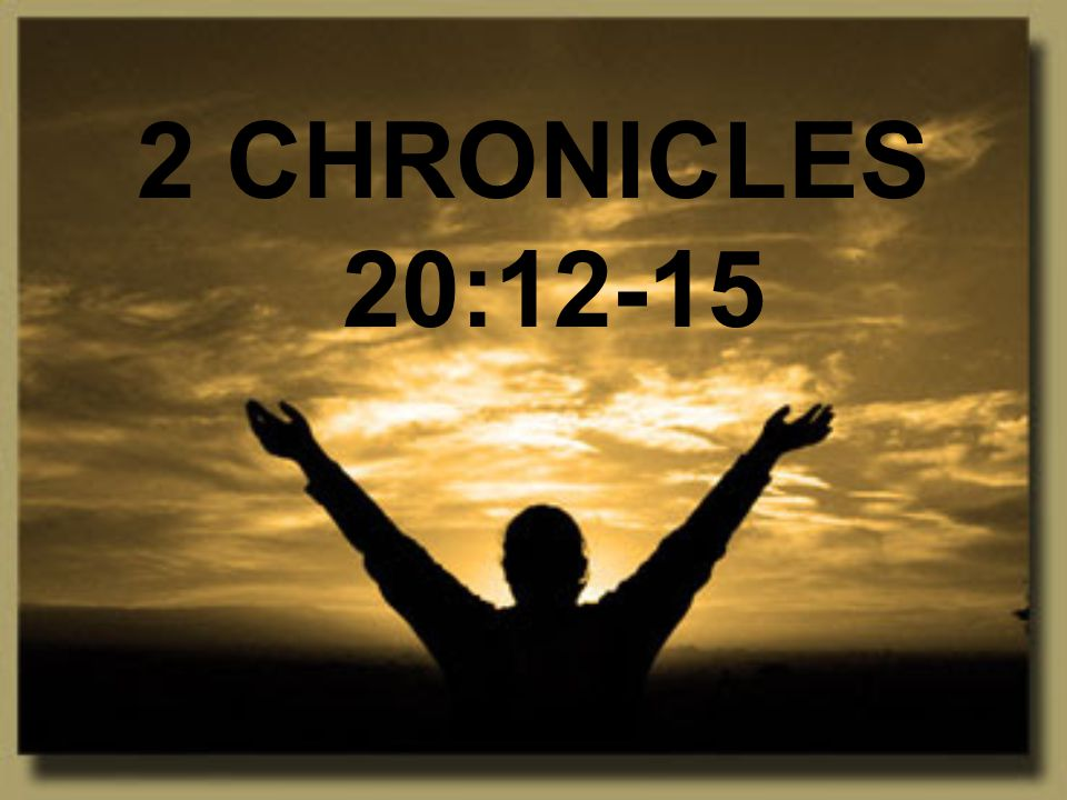 2 CHRONICLES 20:12-15