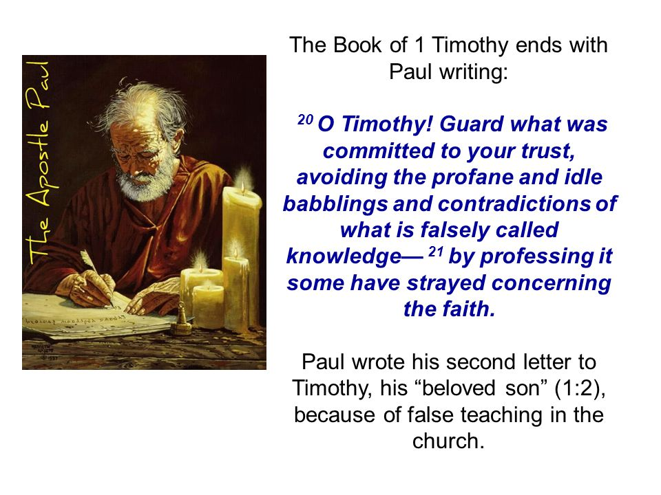 The Book of 1 Timothy ends with Paul writing: