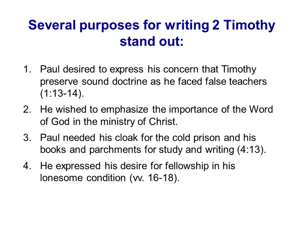 Several purposes for writing 2 Timothy stand out: