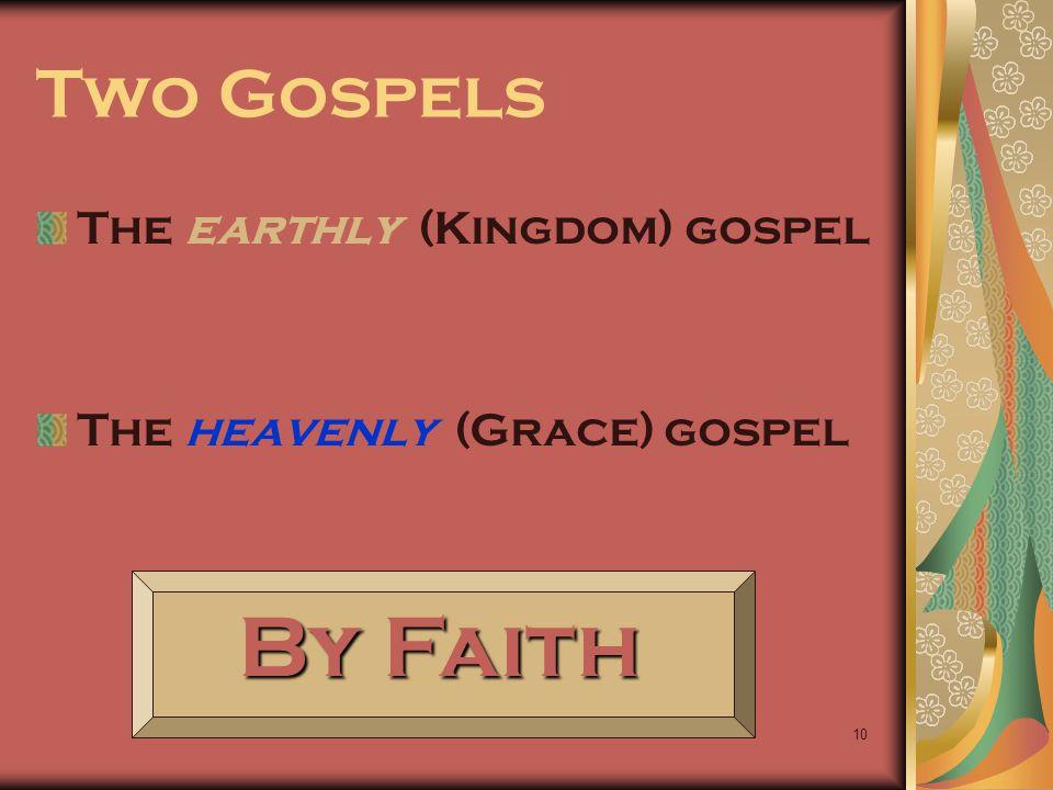 By Faith Two Gospels The earthly (Kingdom) gospel