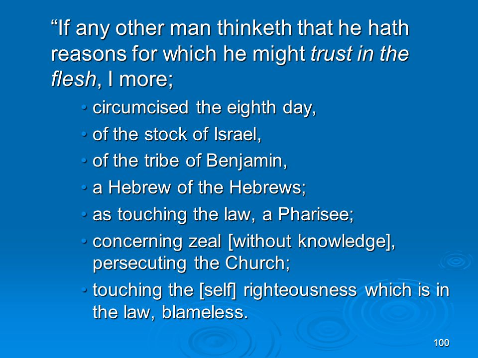 If any other man thinketh that he hath reasons for which he might trust in the flesh, I more;