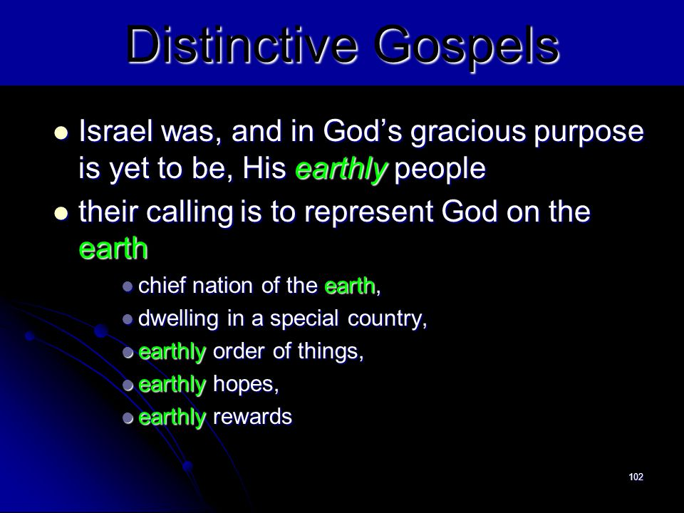 Distinctive Gospels Israel was, and in God's gracious purpose is yet to be, His earthly people. their calling is to represent God on the earth.