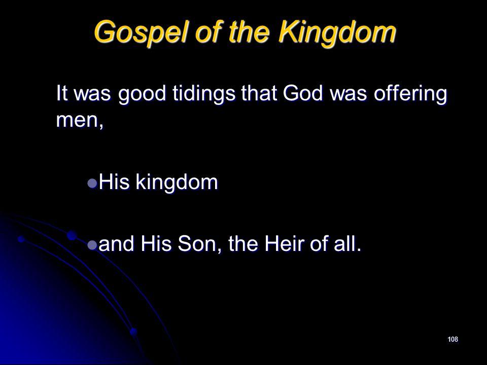 Gospel of the Kingdom It was good tidings that God was offering men,