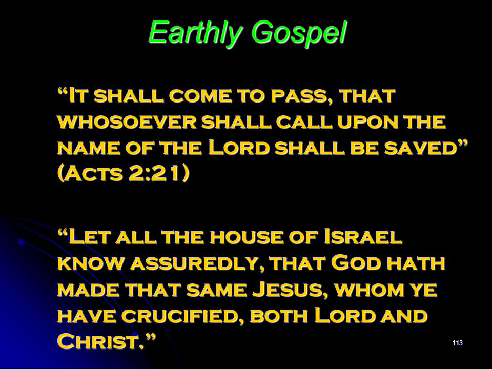 Earthly Gospel It shall come to pass, that whosoever shall call upon the name of the Lord shall be saved (Acts 2:21)