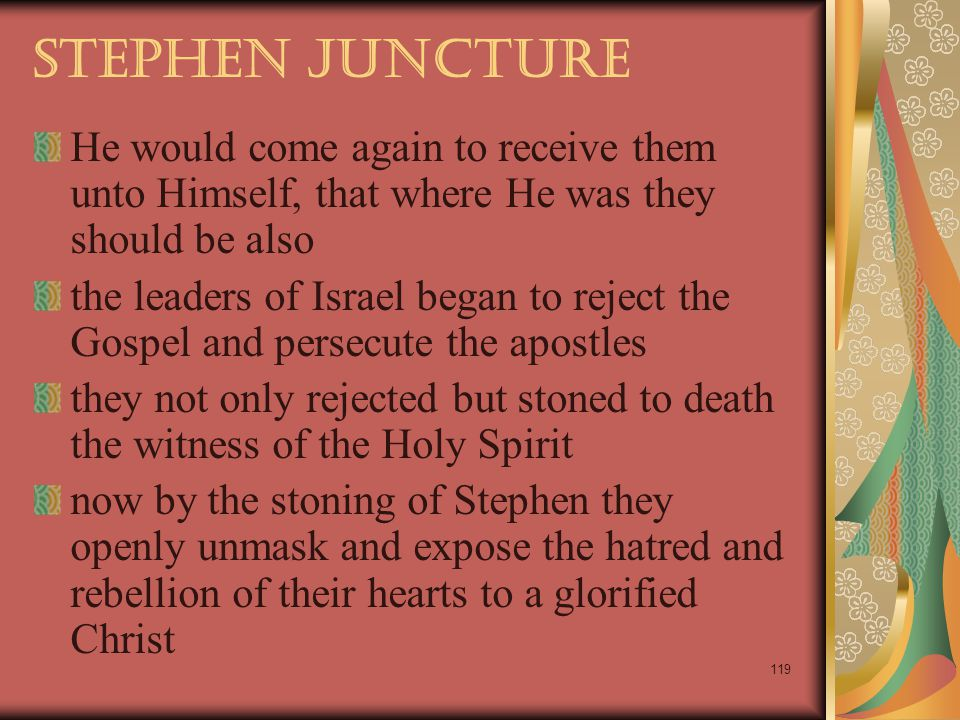 Stephen Juncture He would come again to receive them unto Himself, that where He was they should be also.
