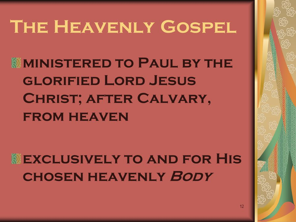 The Heavenly Gospel ministered to Paul by the glorified Lord Jesus Christ; after Calvary, from heaven.