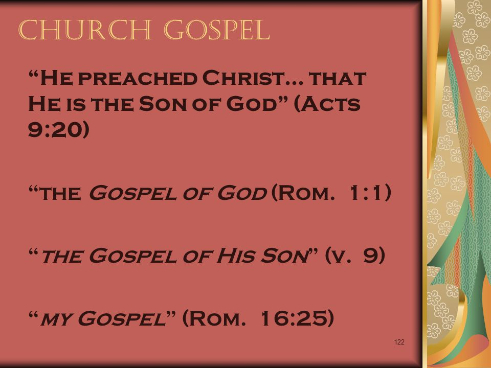 Church Gospel He preached Christ… that He is the Son of God (Acts 9:20) the Gospel of God (Rom. 1:1)