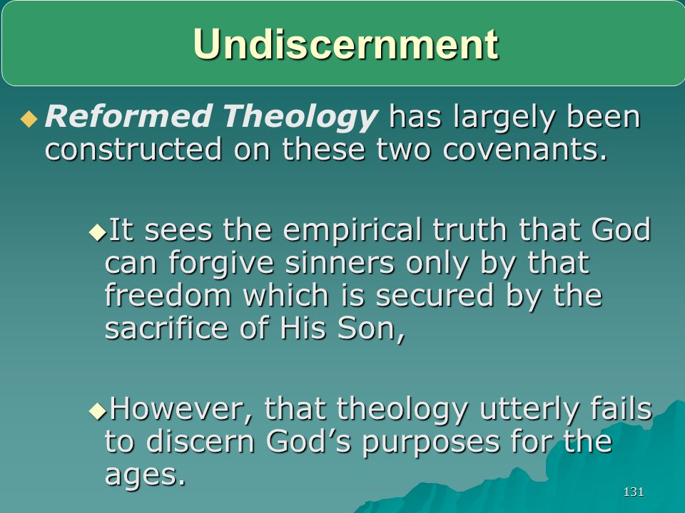 Undiscernment Reformed Theology has largely been constructed on these two covenants.