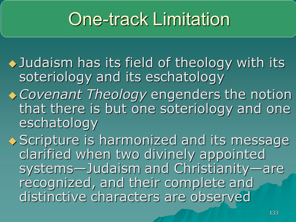 One-track Limitation Judaism has its field of theology with its soteriology and its eschatology.