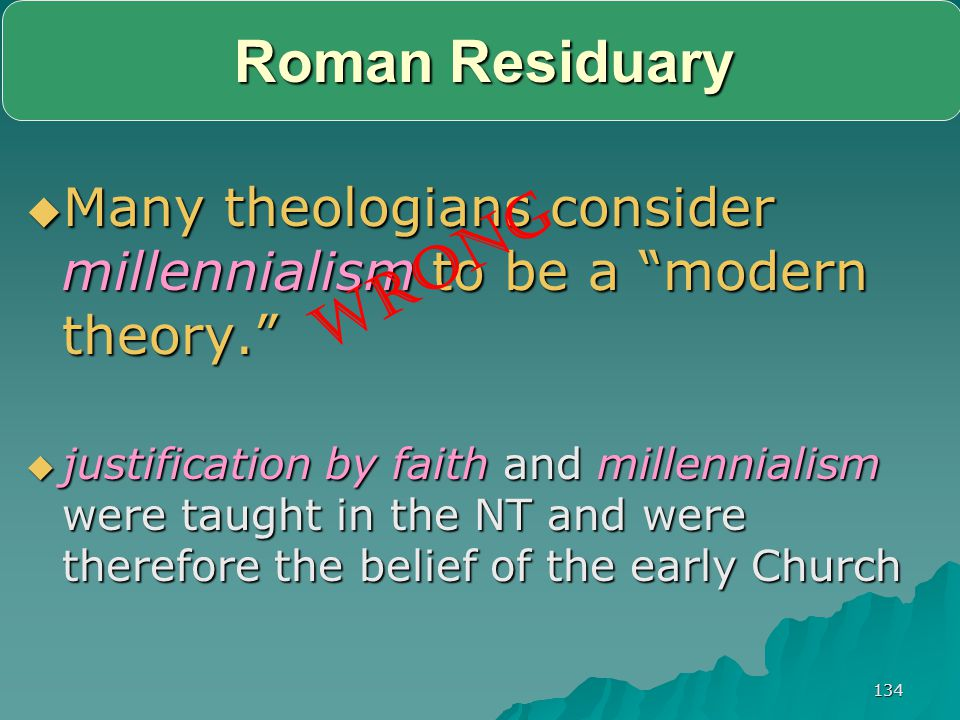 Roman Residuary Many theologians consider millennialism to be a modern theory.