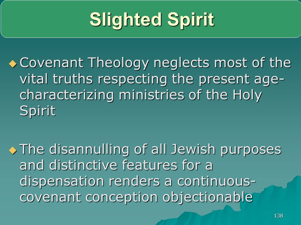 Slighted Spirit Covenant Theology neglects most of the vital truths respecting the present age-characterizing ministries of the Holy Spirit.