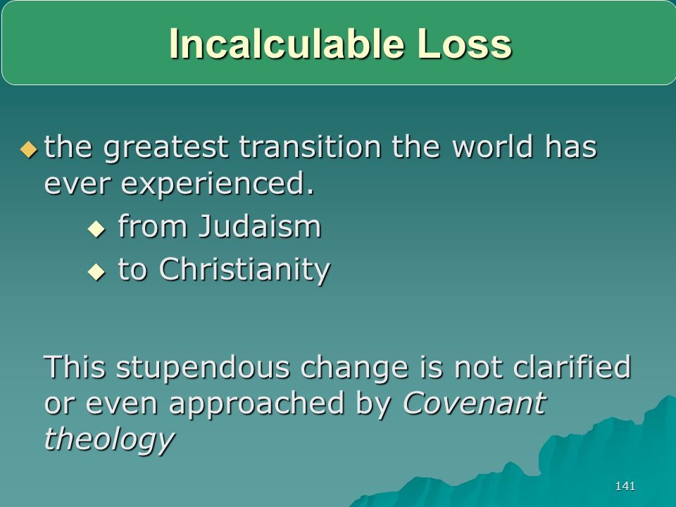 Incalculable Loss the greatest transition the world has ever experienced. from Judaism. to Christianity.