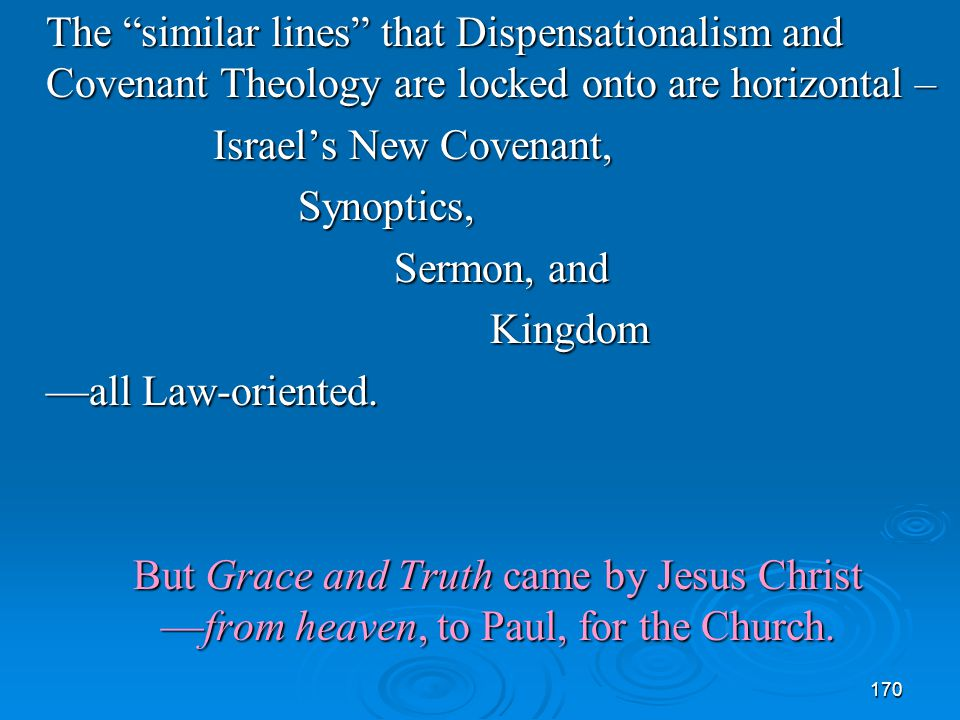 The similar lines that Dispensationalism and Covenant Theology are locked onto are horizontal –