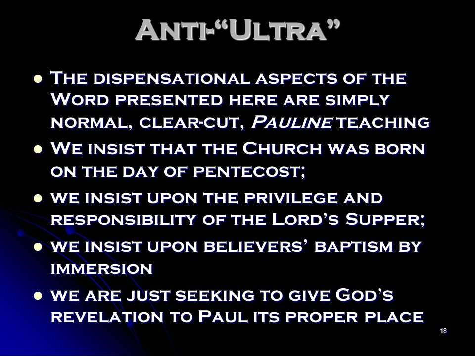 Anti- Ultra The dispensational aspects of the Word presented here are simply normal, clear-cut, Pauline teaching.