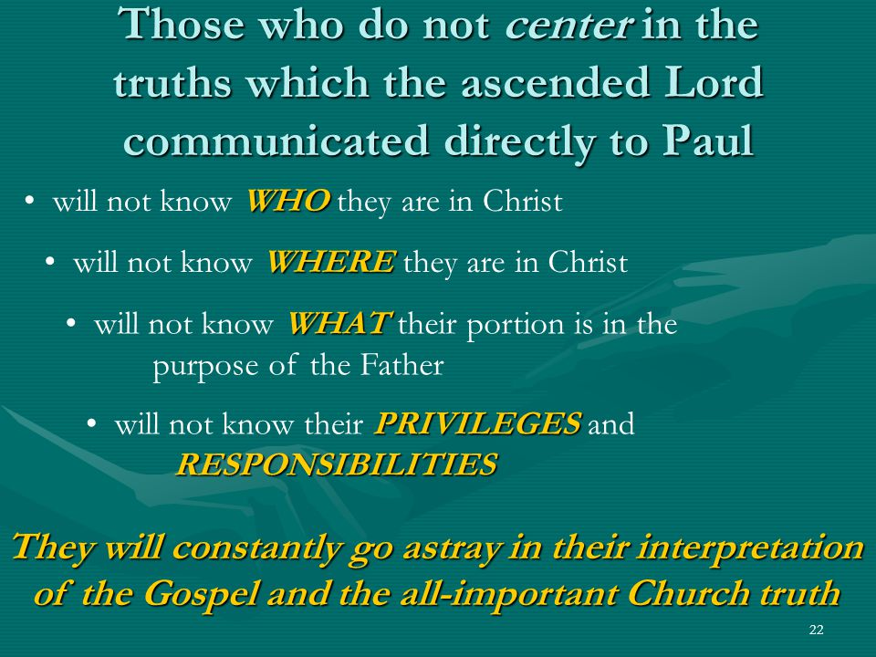 Those who do not center in the truths which the ascended Lord communicated directly to Paul