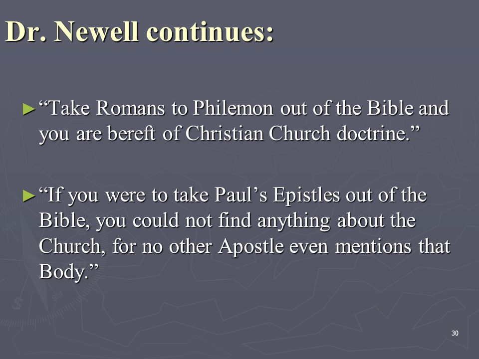 Dr. Newell continues: Take Romans to Philemon out of the Bible and you are bereft of Christian Church doctrine.