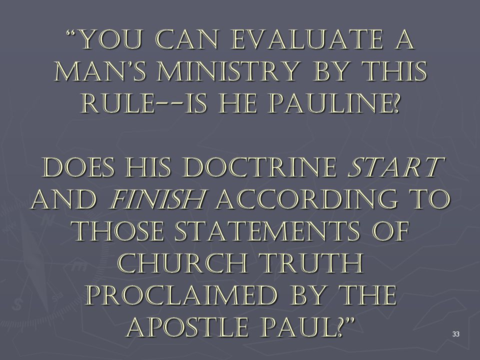 You can evaluate a man's ministry by this rule--is he Pauline
