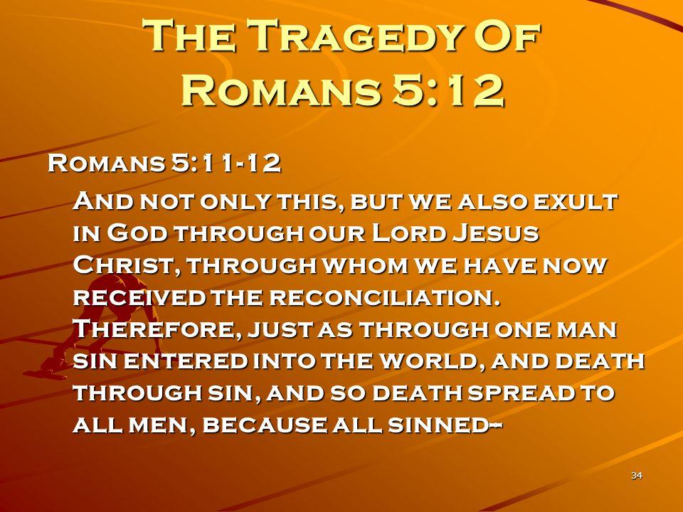The Tragedy Of Romans 5:12 Romans 5:11-12