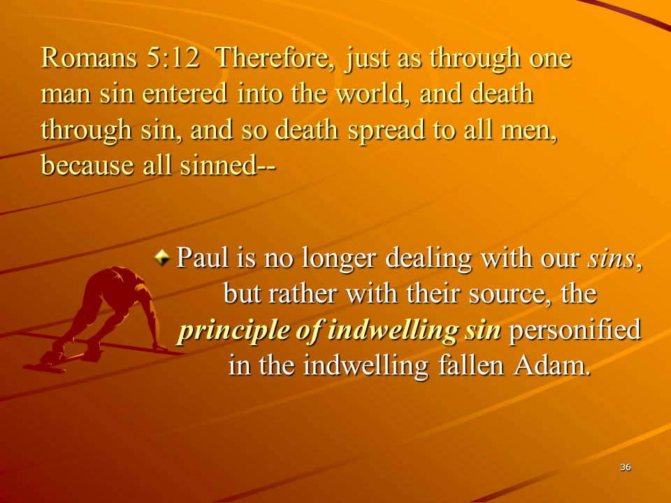 Romans 5:12 Therefore, just as through one man sin entered into the world, and death through sin, and so death spread to all men, because all sinned--
