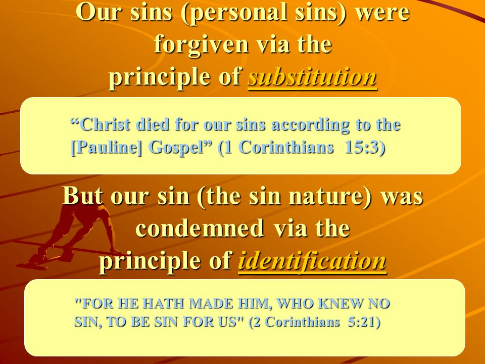 Our sins (personal sins) were forgiven via the principle of substitution