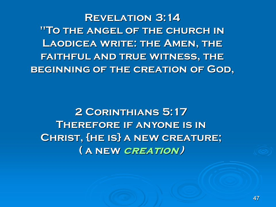 Revelation 3:14 To the angel of the church in Laodicea write: the Amen, the faithful and true witness, the beginning of the creation of God,