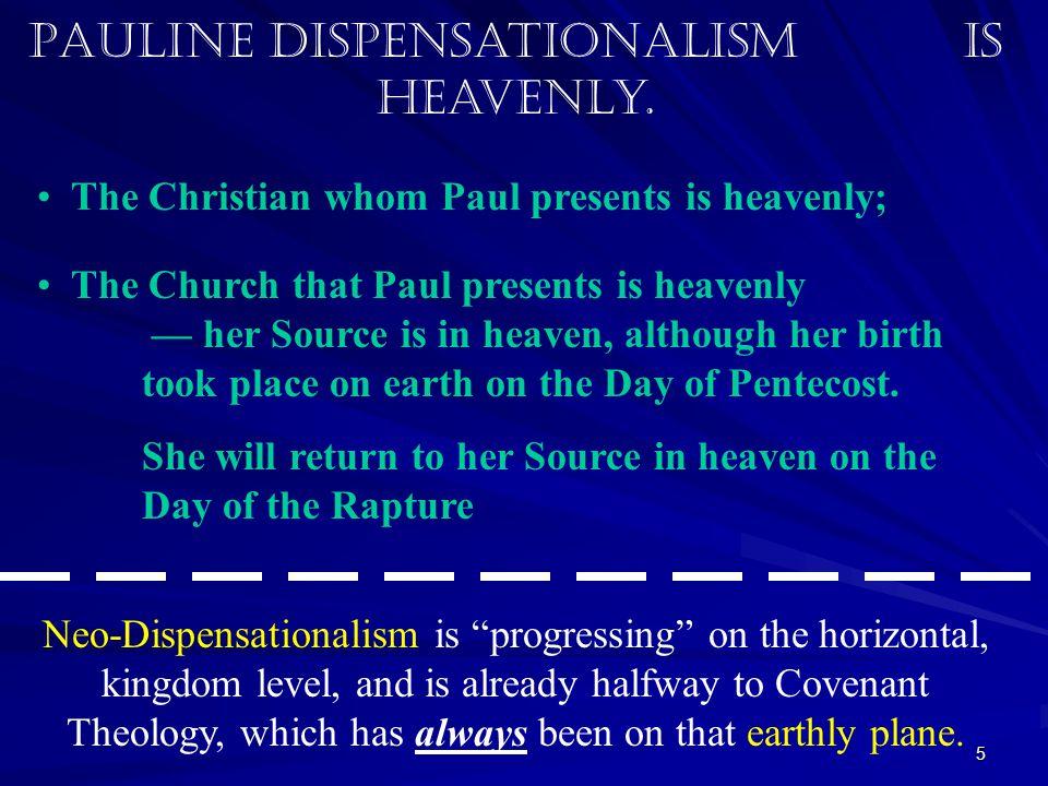 Pauline Dispensationalism is heavenly.