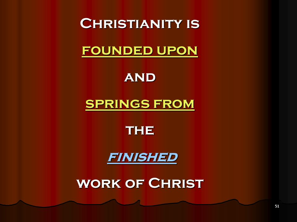 Christianity is founded upon and springs from the finished work of Christ