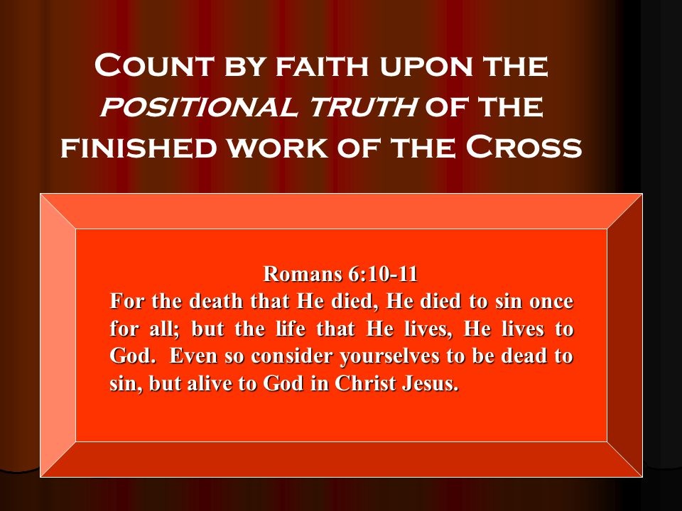 Count by faith upon the positional truth of the finished work of the Cross