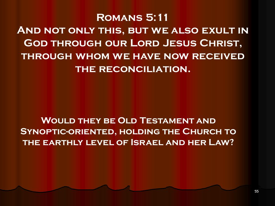 Romans 5:11 And not only this, but we also exult in God through our Lord Jesus Christ, through whom we have now received the reconciliation.