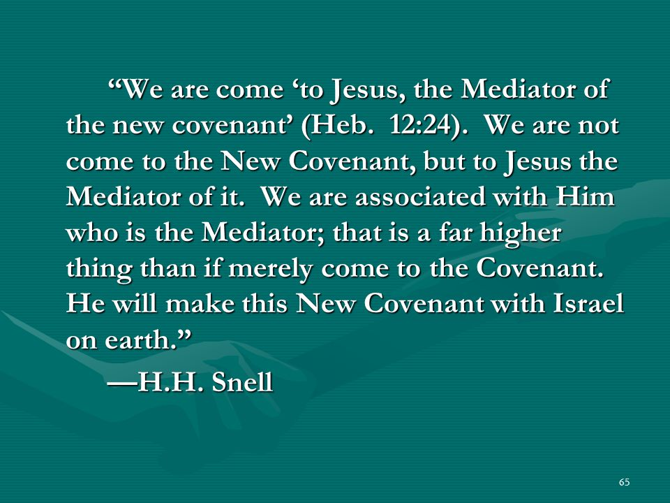We are come 'to Jesus, the Mediator of the new covenant' (Heb. 12:24)