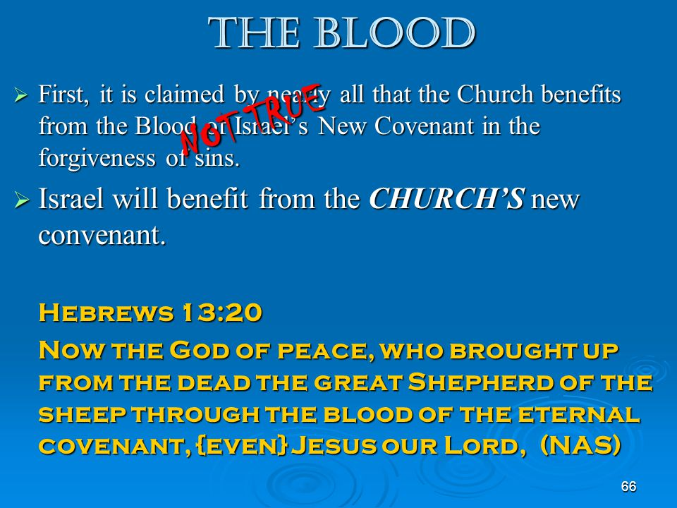 The Blood First, it is claimed by nearly all that the Church benefits from the Blood of Israel's New Covenant in the forgiveness of sins.