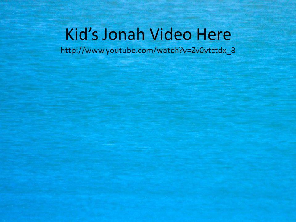 Kid's Jonah Video Here http://www.youtube.com/watch v=Zv0vtctdx_8