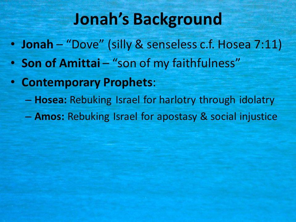 Jonah's Background Jonah – Dove (silly & senseless c.f. Hosea 7:11)