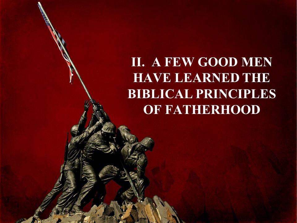 II. A FEW GOOD MEN HAVE LEARNED THE BIBLICAL PRINCIPLES OF FATHERHOOD