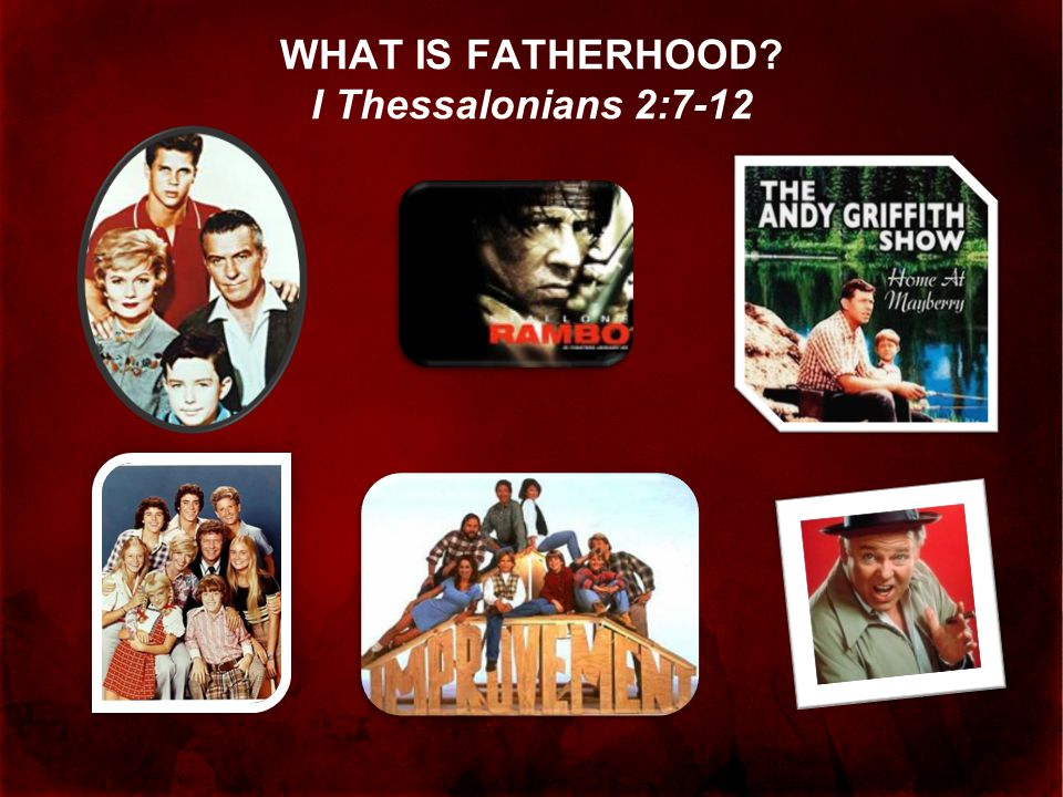 WHAT IS FATHERHOOD I Thessalonians 2:7-12