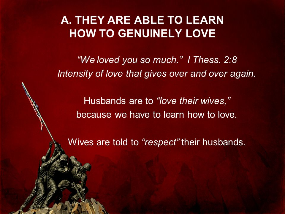 A. THEY ARE ABLE TO LEARN HOW TO GENUINELY LOVE
