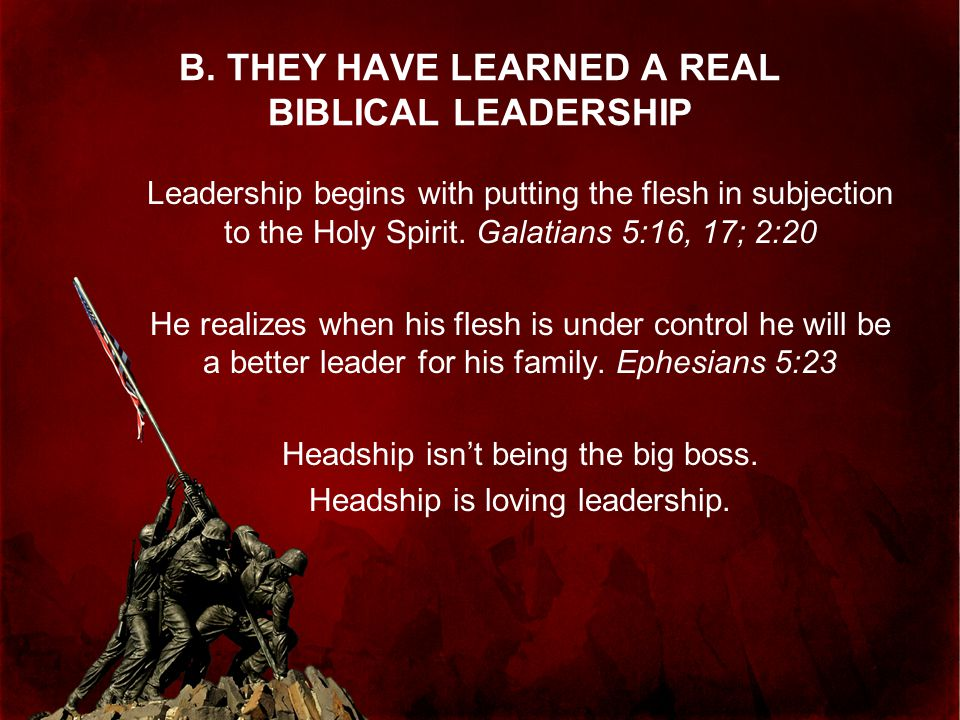 B. THEY HAVE LEARNED A REAL BIBLICAL LEADERSHIP