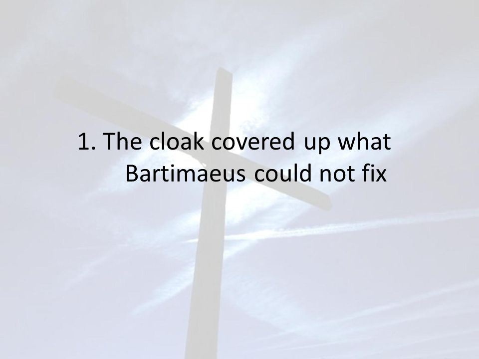 1. The cloak covered up what Bartimaeus could not fix