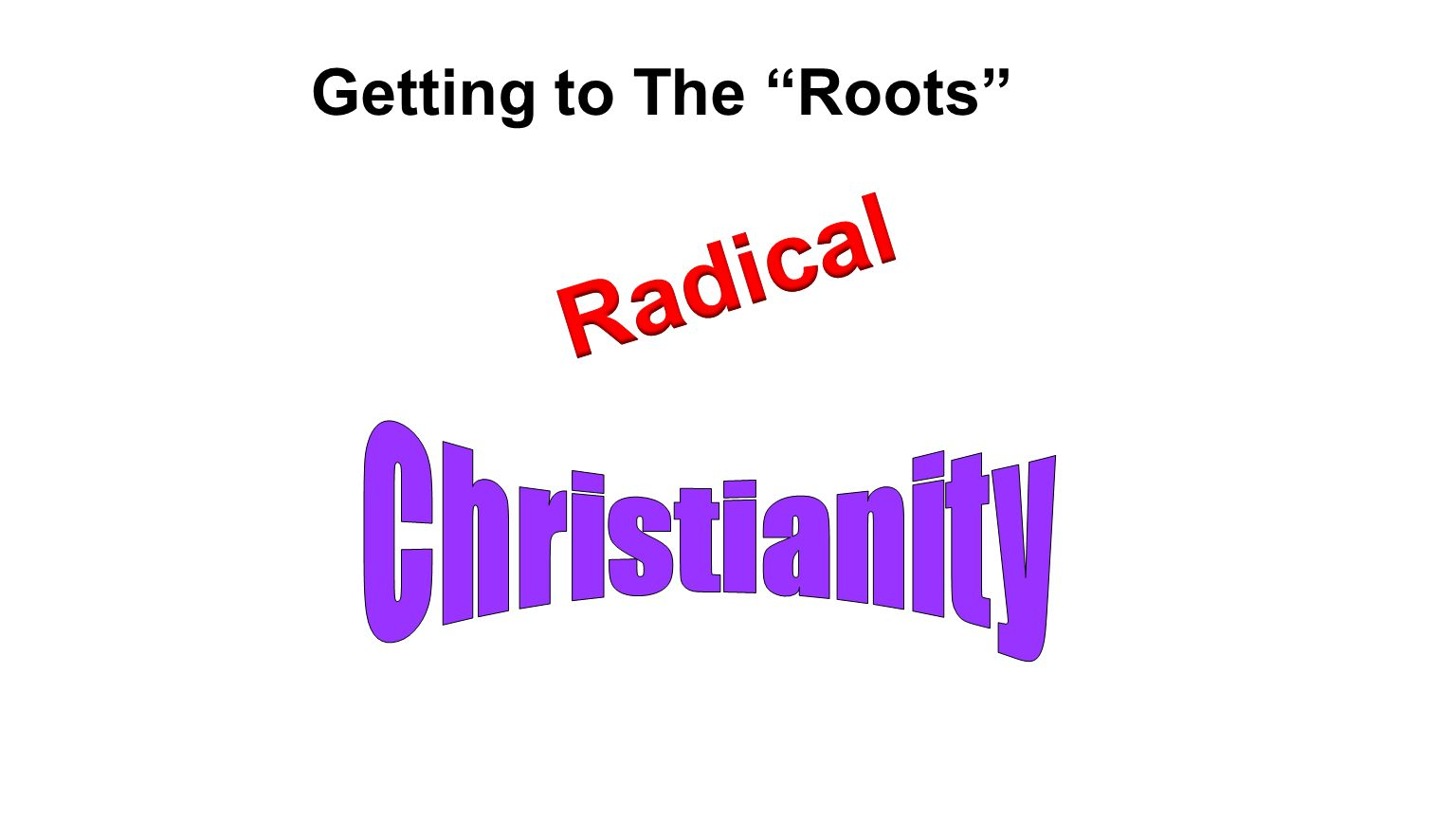 Getting to The Roots Radical Christianity