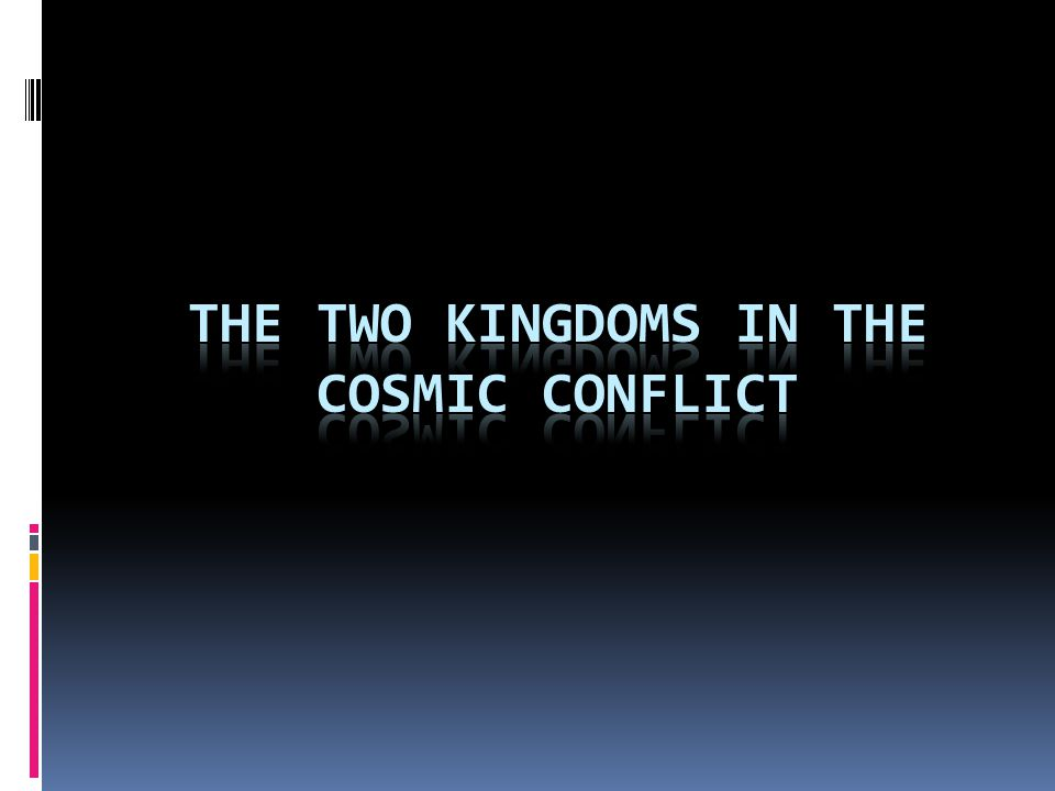 The two Kingdoms in the Cosmic Conflict