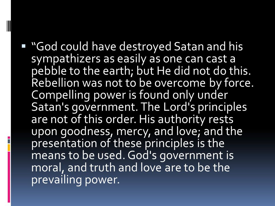 God could have destroyed Satan and his sympathizers as easily as one can cast a pebble to the earth; but He did not do this.