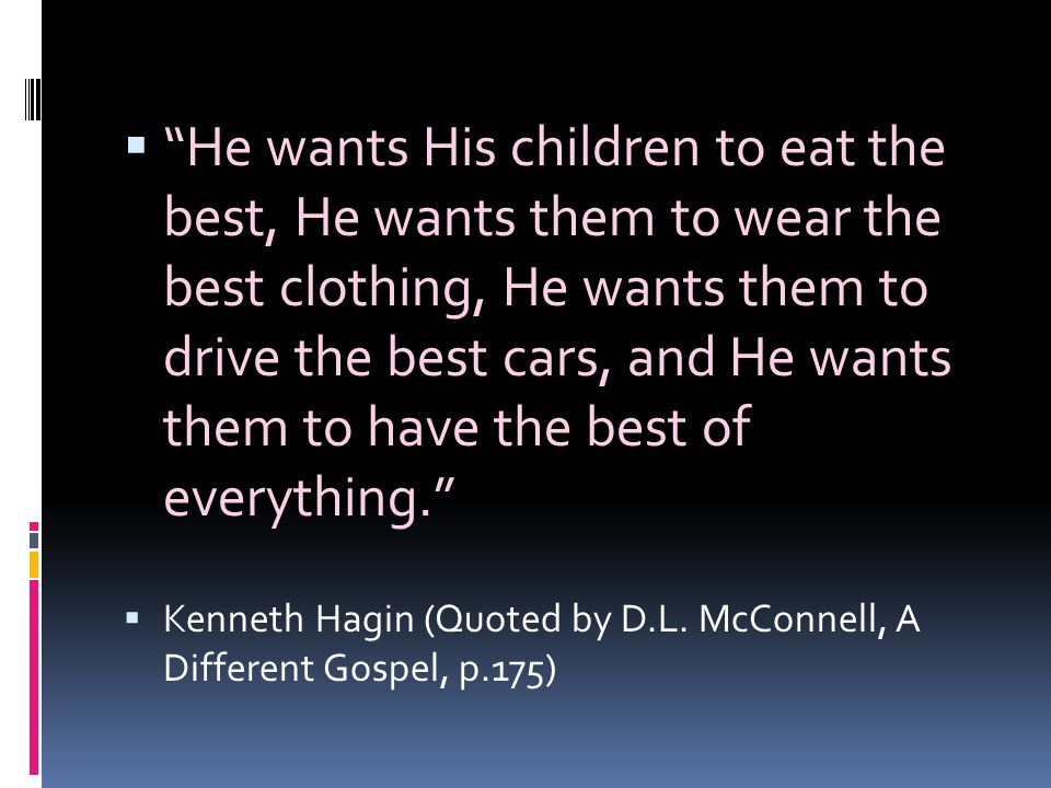 He wants His children to eat the best, He wants them to wear the best clothing, He wants them to drive the best cars, and He wants them to have the best of everything.