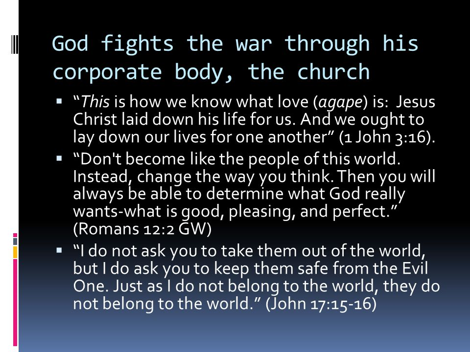 God fights the war through his corporate body, the church