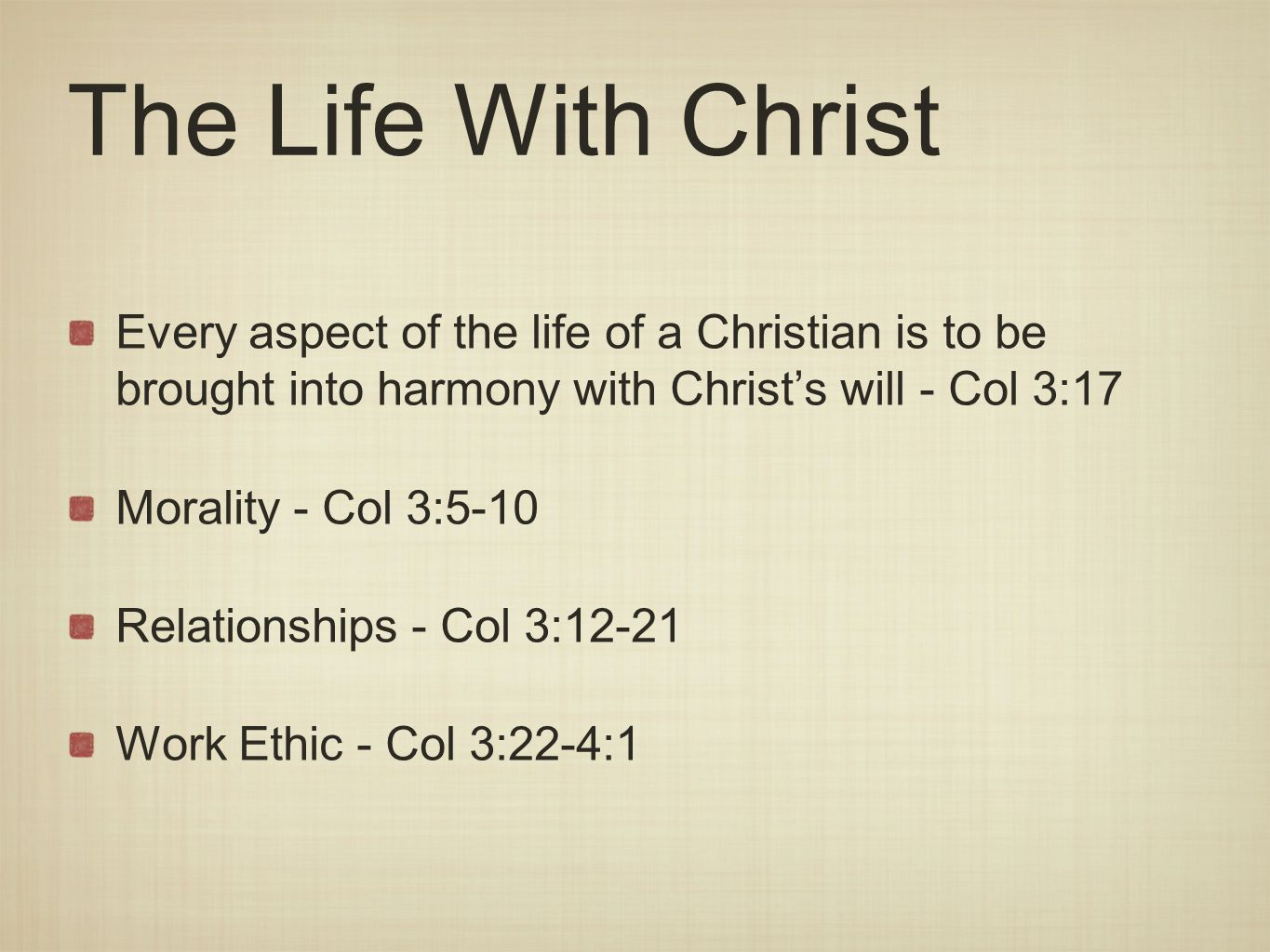 The Life With Christ Every aspect of the life of a Christian is to be brought into harmony with Christ's will - Col 3:17.