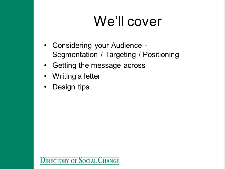 We'll cover Considering your Audience - Segmentation / Targeting / Positioning. Getting the message across.