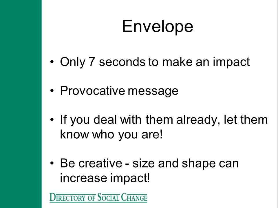 Envelope Only 7 seconds to make an impact Provocative message