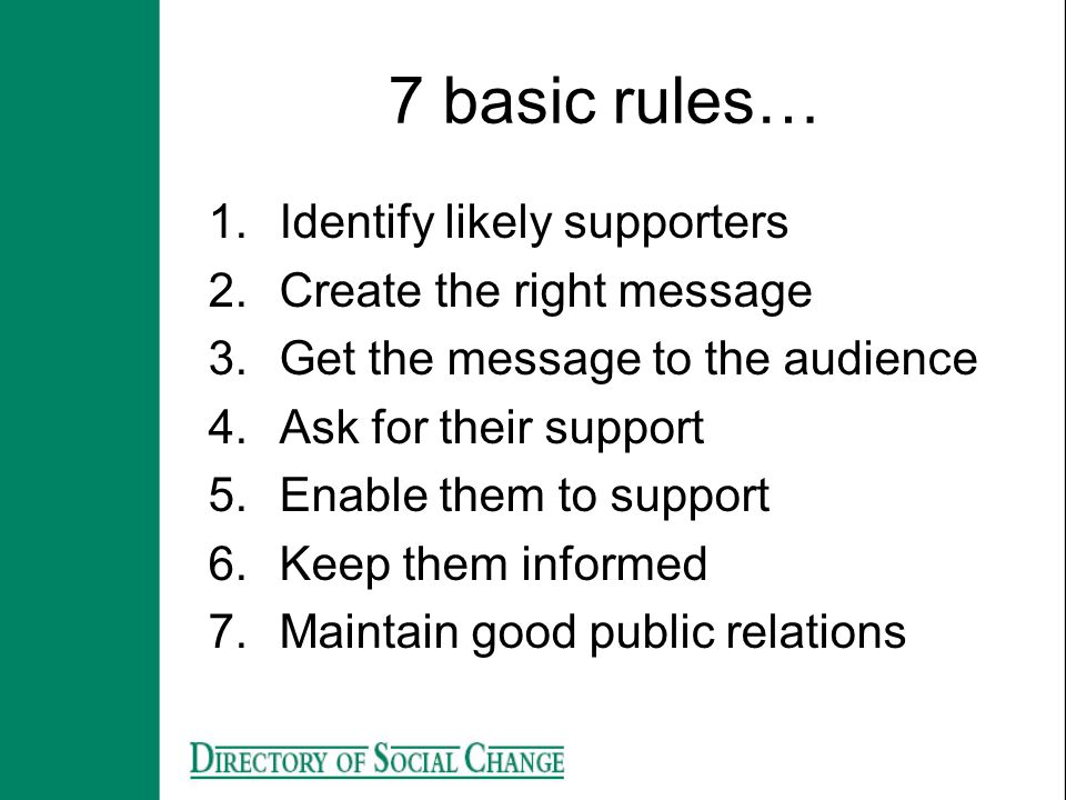 7 basic rules… Identify likely supporters Create the right message