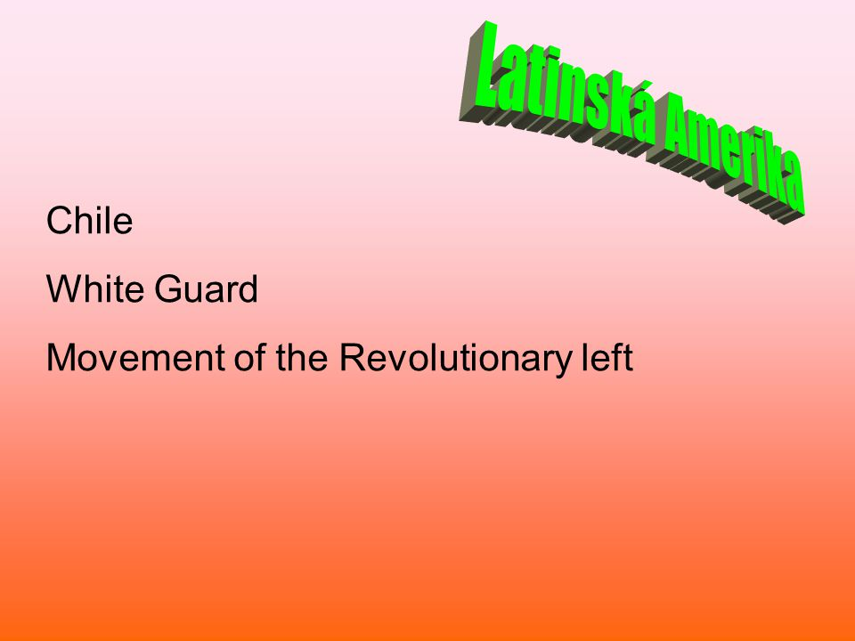 Latinská Amerika Chile White Guard Movement of the Revolutionary left
