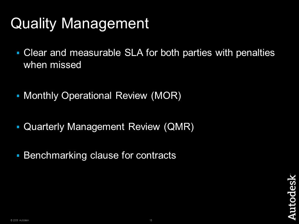 Quality Management Clear and measurable SLA for both parties with penalties when missed. Monthly Operational Review (MOR)