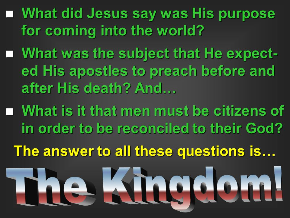 The Kingdom! The answer to all these questions is…